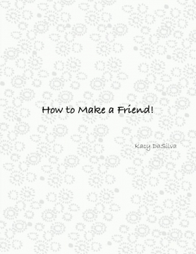 How to Make a Friend!