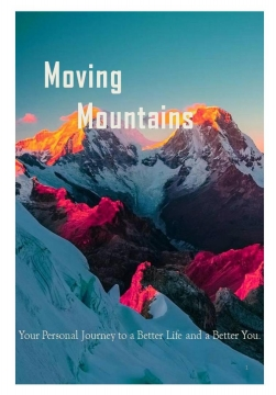 Moving Mountains: Your Personal Journey to a Better Life and a Better You