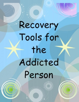 Recovery Tools for the Addicted Person