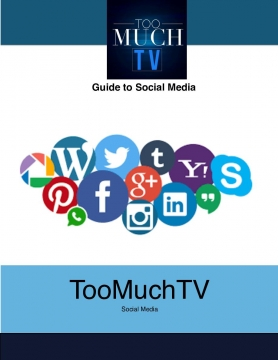 TooMuchTv's Guide To Social Media