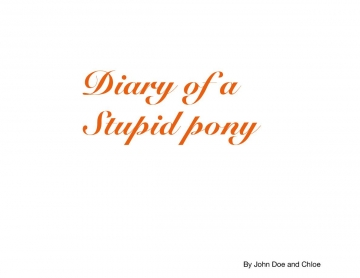 Diary of a stupid pony