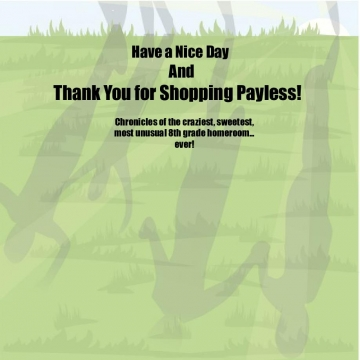 Have a Nice Day and Thank You for Shopping Payless!