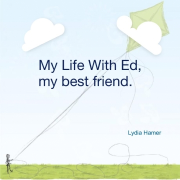 My Life With Ed, my best friend.