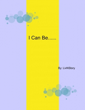 I Can Be....