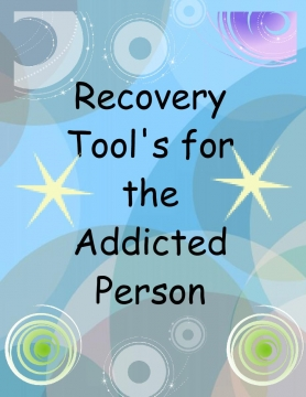 Recovery Tool's for the Addicted Person
