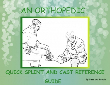 An Orthopedic Quick Splint and Cast Reference Guide