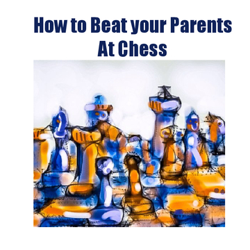 How to Beat your Parents at Chess