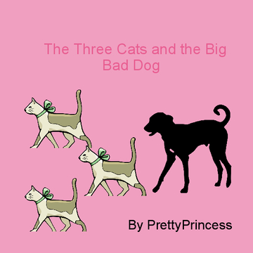 The Three  Cats and the Big Bad Dog