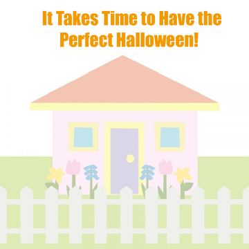It Takes Time to Have the Perfect Halloween