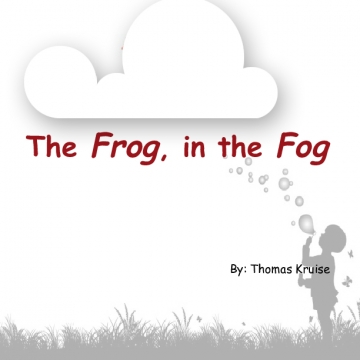 The Frog, in the Fog