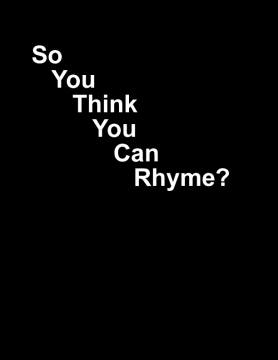 So You Think You Can Rhyme?