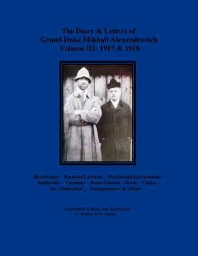 The Diary & Letters of Grand Duke Mikhail Alexandrovich - Volume III: 1917 & 1918