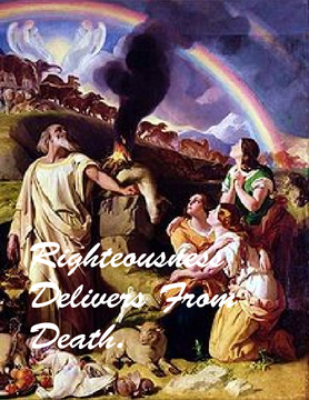 Righteousness Delivers From Death.