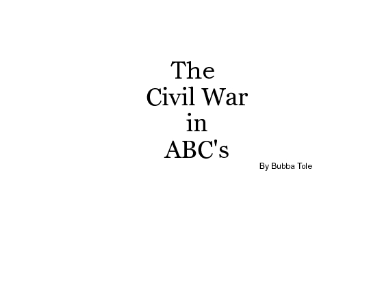 abc s of the civil war The abc's of the civil war mrs spottswood's class a is for abolish the north wanted to abolish slavery anthony rankin b is for battles of the civil war .