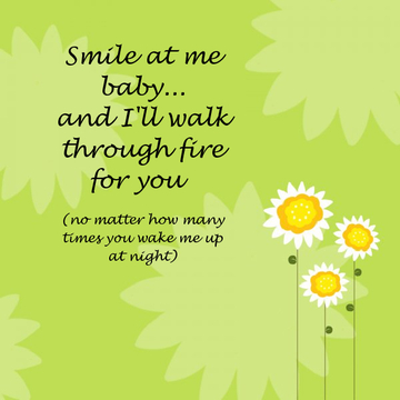 Smile at Me Baby, and I'll Walk Through Fire For You