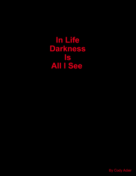 In Life Darkness Is All I See
