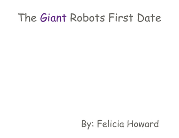 The Giant Robots First Date