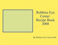 Robbins Eye Center Recipe Book