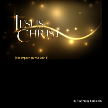Jesus Christ: His impact on the world