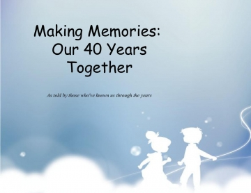 Making Memories: Our 40 Years Together