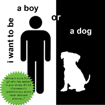 I Want to Be a Boy, or a Dog