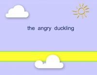the  angry  duckling