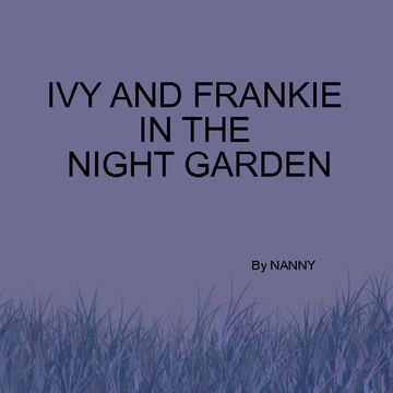 IVY AND FRANKIE IN THE NIGHT GARDEN