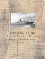 Anthology of the Trans-Pacific Voyage of an Amidextrous Kangaroo