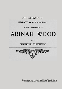 The Expanded History and Genealogy of the Descendants of Abinah Wood and Susannah Humphreys