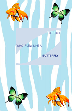 The Fish Who Flew Like A Butterfly