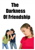The Darkness of Friendship