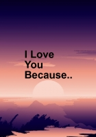I Love You Because.............