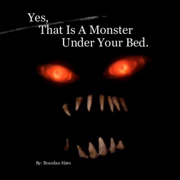 Yes, That Is a Monster under Your Bed.