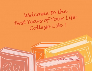 Welcome to the Best Years of Your Life- College Life!
