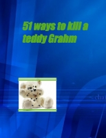 101 Ways To Kill A Teddy Gram