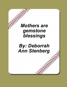Mothers are gemstone blessings.