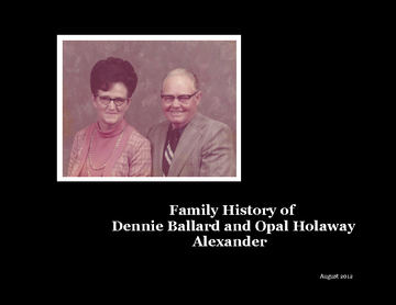 Family History of Dennie Ballard and Opal Holaway Alexander