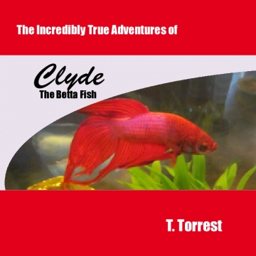 The Incredibly True Adventures of CLYDE the Betta Fish