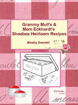 Grammy Mull's & Mom Eckhardt's Shoebox Heirloom Recipes