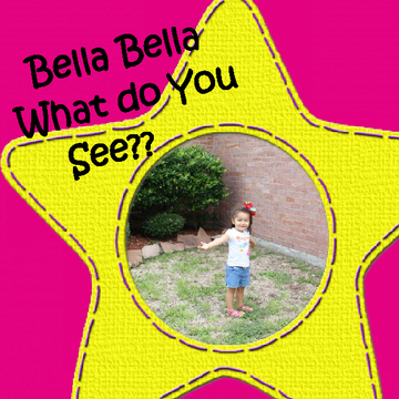 Bella Bella What do you See??