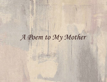 A Poem to My Mother