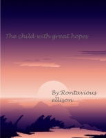 THE CHILD WITH GREAT HOPES