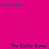 How I Met The Easter Bunny