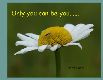 Only you can be you...