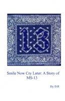 Smiley Now Cry Later: A Story of MS-13