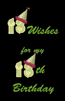 13 Wishes for my 13th Birhtday