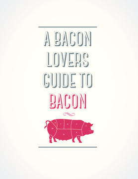 A Bacon Lover's Guide to Bacon