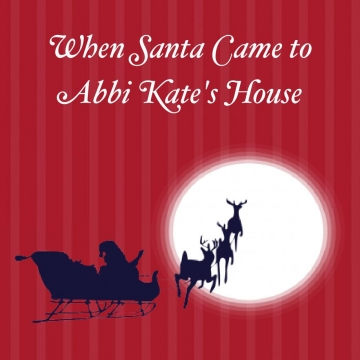 When Santa Came to Abbi Kate's House