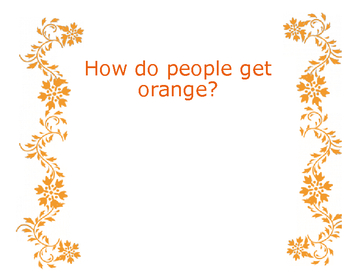 How do people get orange?
