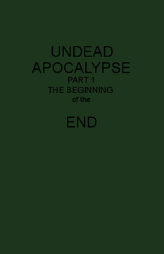 UNDEAD APOCOLYPSE PART1 THE BEGINNING OFTHE END